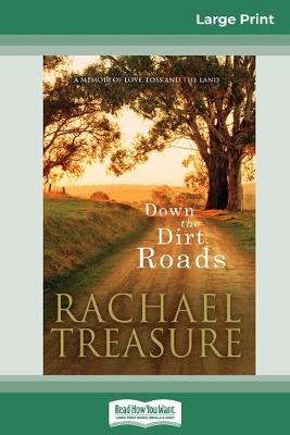 Down the Dirt Roads: A memoir of love, loss and the land (16pt Large Print Edition) by Rachael Treasure