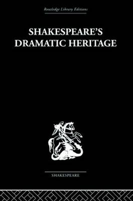 Shakespeare's Dramatic Heritage by Glynne Wickham