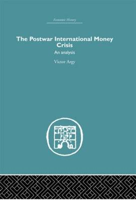 Postwar International Money Crisis by Victor Argy
