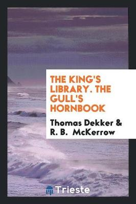 The King's Library. the Gull's Hornbook by Thomas Dekker