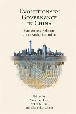 Evolutionary Governance in China: State-Society Relations under Authoritarianism book