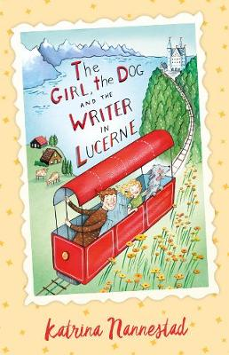 The Girl, the Dog and the Writer in Lucerne (The Girl, the Dog and the Writer, #3) by Katrina Nannestad