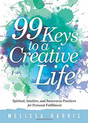 99 Keys to a Creative Life by Melissa Harris