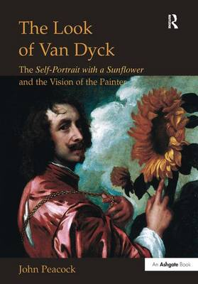 The Look of Van Dyck: The Self-Portrait with a Sunflower and the Vision of the Painter by John Peacock