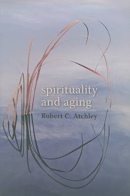 Spirituality and Aging by Robert C. Atchley