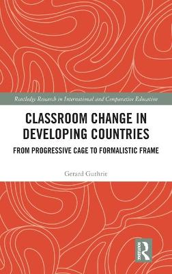 Classroom Change in Developing Countries by Gerard Guthrie