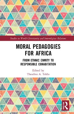 Moral Pedagogies for Africa: From Ethnic Enmity to Responsible Cohabitation book