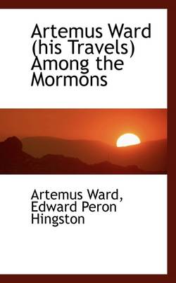 Artemus Ward (His Travels) Among the Mormons by Artemus Ward