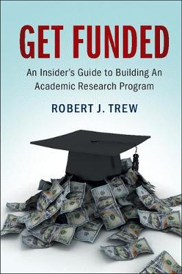 Get Funded: An Insider's Guide to Building An Academic Research Program by Robert J. Trew