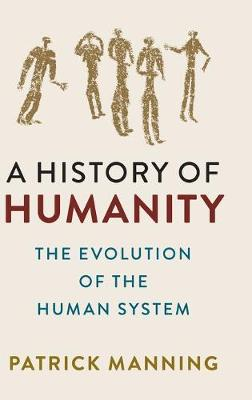 A History of Humanity: The Evolution of the Human System by Patrick Manning