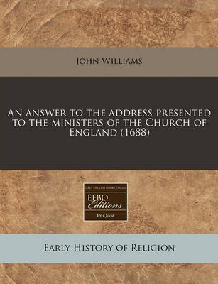 An Answer to the Address Presented to the Ministers of the Church of England (1688) by John Williams