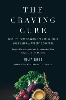 The Craving Cure: Identify Your Craving Type to Activate Your Natural Appetite Control by Julia Ross