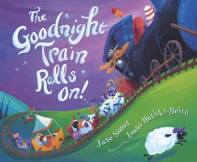 The Goodnight Train Rolls On! by June Sobel