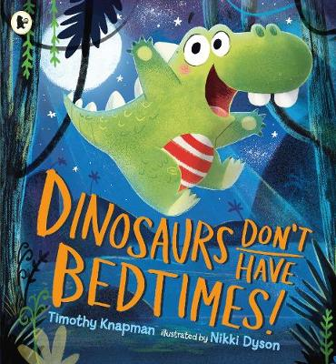 Dinosaurs Don't Have Bedtimes! book