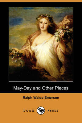 May-Day and Other Pieces (Dodo Press) by Ralph Waldo Emerson