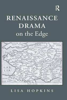 Renaissance Drama on the Edge by Lisa Hopkins