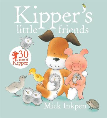 Kipper: Kipper's Little Friends by Mick Inkpen