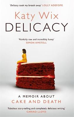 Delicacy: A memoir about cake and death book