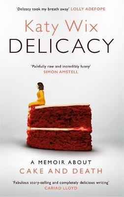 Delicacy: A memoir by Katy Wix