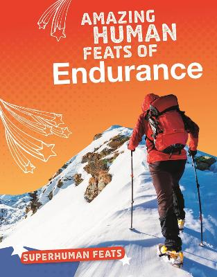 Amazing Human Feats of Endurance by Haley Johnson