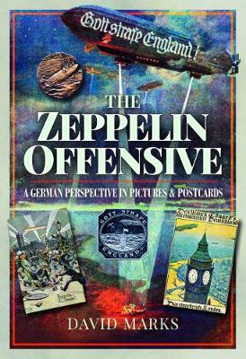 The Zeppelin Offensive: A German Perspective in Pictures and Postcards by Marks, David