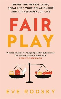 Fair Play: Share the mental load, rebalance your relationship and transform your life by Eve Rodsky