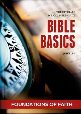 Bible Basics - Foundations of Faith by John Lee