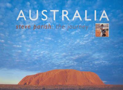 Australia: Steve Parish, the Journey: Steve Parish, the Journey by Steve Parish