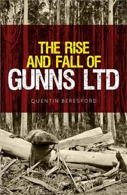 The Rise and Fall of Gunns Ltd by Quentin Beresford