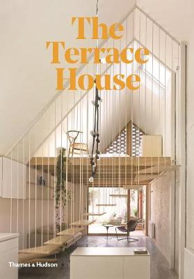The The Terrace House: Reimagined for the Australian Way of Life by Cameron Bruhn