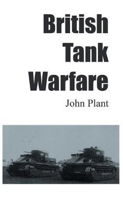 British Tank Warfare by John Plant