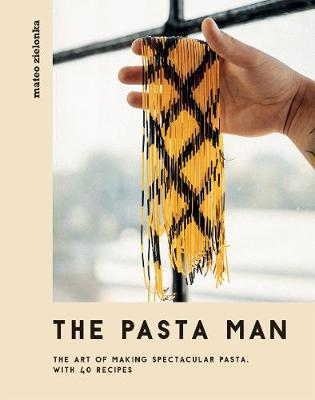 The Pasta Man: The Art of Making Spectacular Pasta - with 40 Recipes book