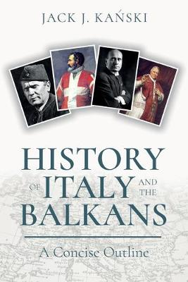 History of Italy and the Balkans: A Concise Outline by Jack J. Kanski