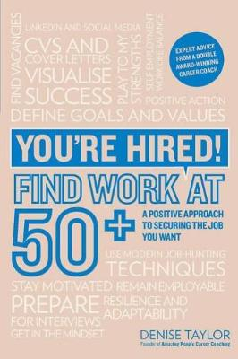 You're Hired! Find Work at 50+ by Denise Taylor