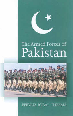 The Armed Forces of Pakistan by Pervaiz Iqbal Cheema
