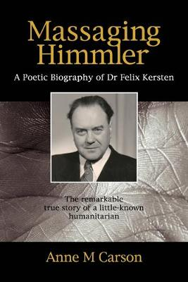 Massaging Himmler: A Poetic Biography of Dr Felix Kersten book