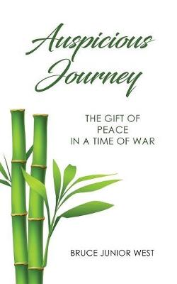 Auspicious Journey: The Gift of Peace in a Time of War by Bruce Junior West