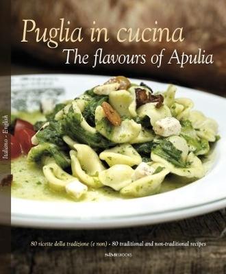 Puglia in Cucina: The Flavours of Apulia by William Dello Russo