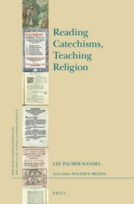 Reading Catechisms, Teaching Religion by Lee Palmer Wandel