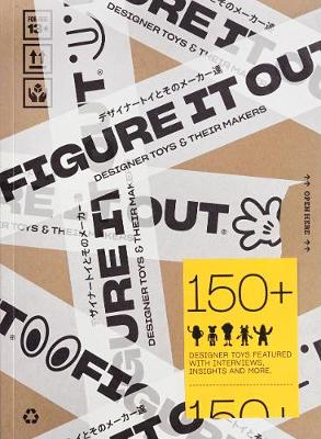 Figure it Out!: Designer Toys and Their Makers by Victionary