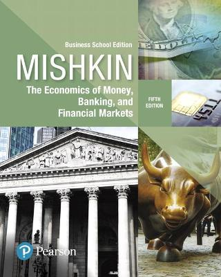 Economics of Money, Banking and Financial Markets, The, Business School Edition by Frederic Mishkin
