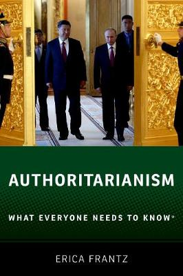 Authoritarianism: What Everyone Needs to Know (R) by Erica Frantz