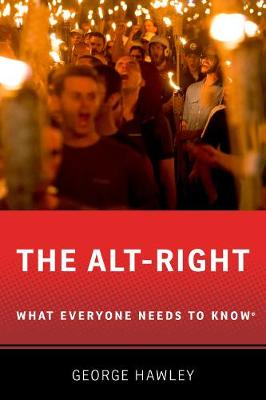 The Alt-Right: What Everyone Needs to Know (R) by George Hawley