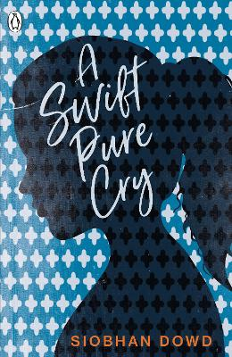 A Swift Pure Cry by Siobhan Dowd