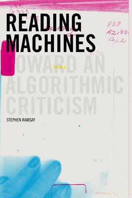 Reading Machines by Stephen Ramsay