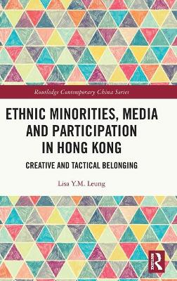 Ethnic Minorities, Media and Participation in Hong Kong: Creative and Tactical Belonging book