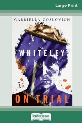 Whiteley On Trial (16pt Large Print Edition) by Gabriella Coslovich