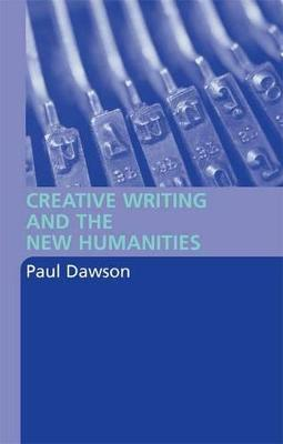 Creative Writing and New Humanities by Paul Dawson