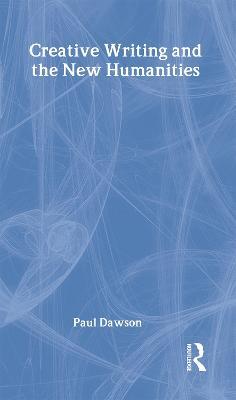 Creative Writing and New Humanities by Paul Dawson