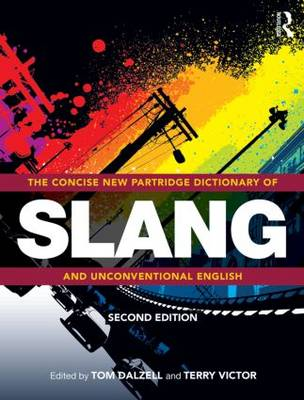 The Concise New Partridge Dictionary of Slang and Unconventional English by Tom Dalzell
